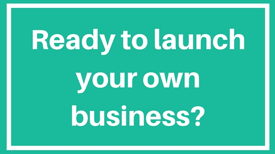 Ready to launch your own business-